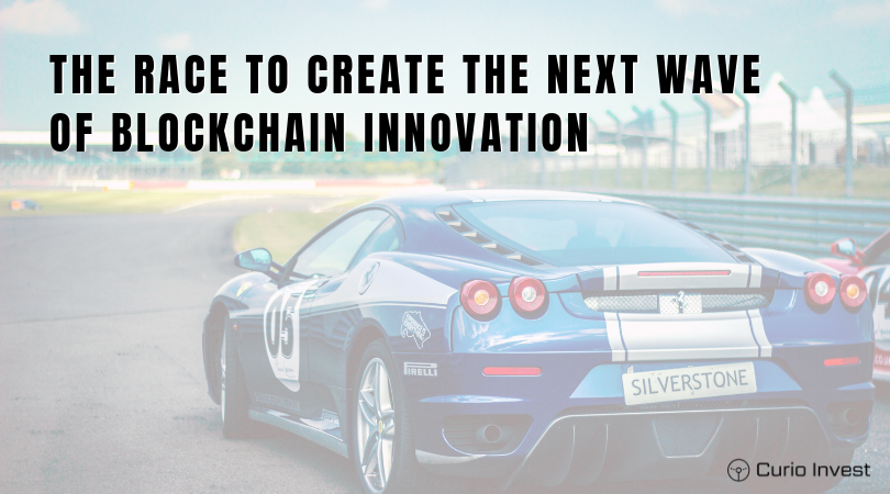 curio invest - the race to create the next wave of blockchain innovation